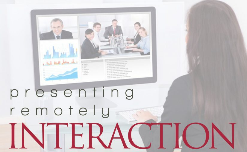 Presenting Remotely – Increase Interaction